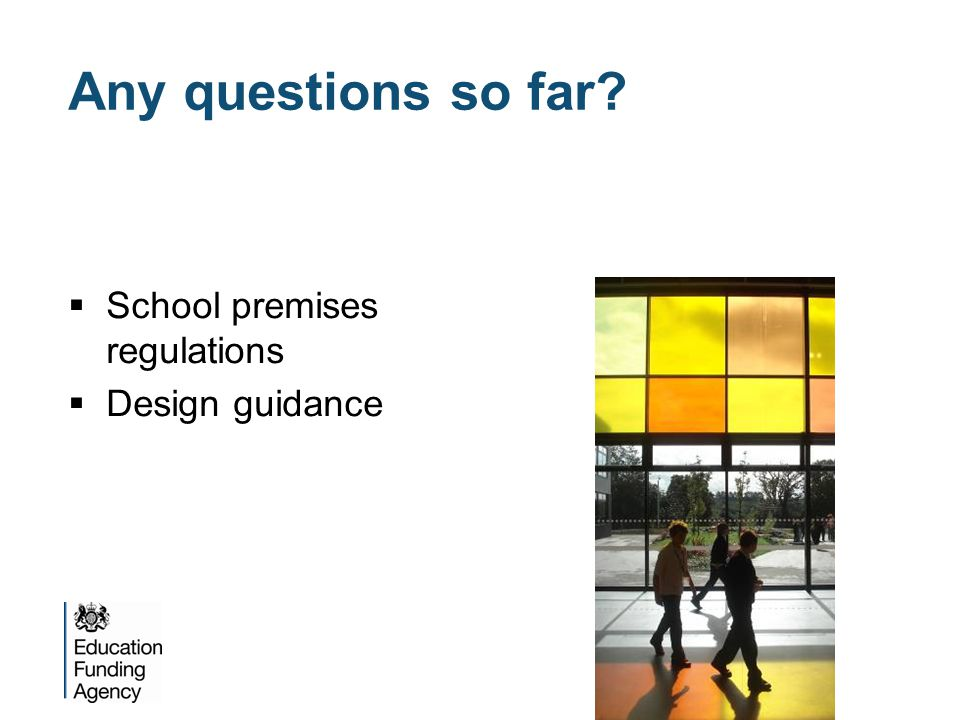 Any questions so far  School premises regulations  Design guidance