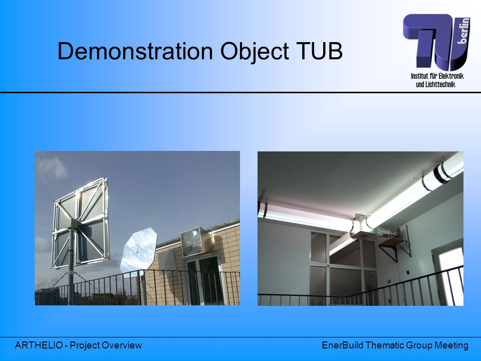 ARTHELIO - Project OverviewEnerBuild Thematic Group Meeting Demonstration Object TUB Heliostat Lightpipe- installation