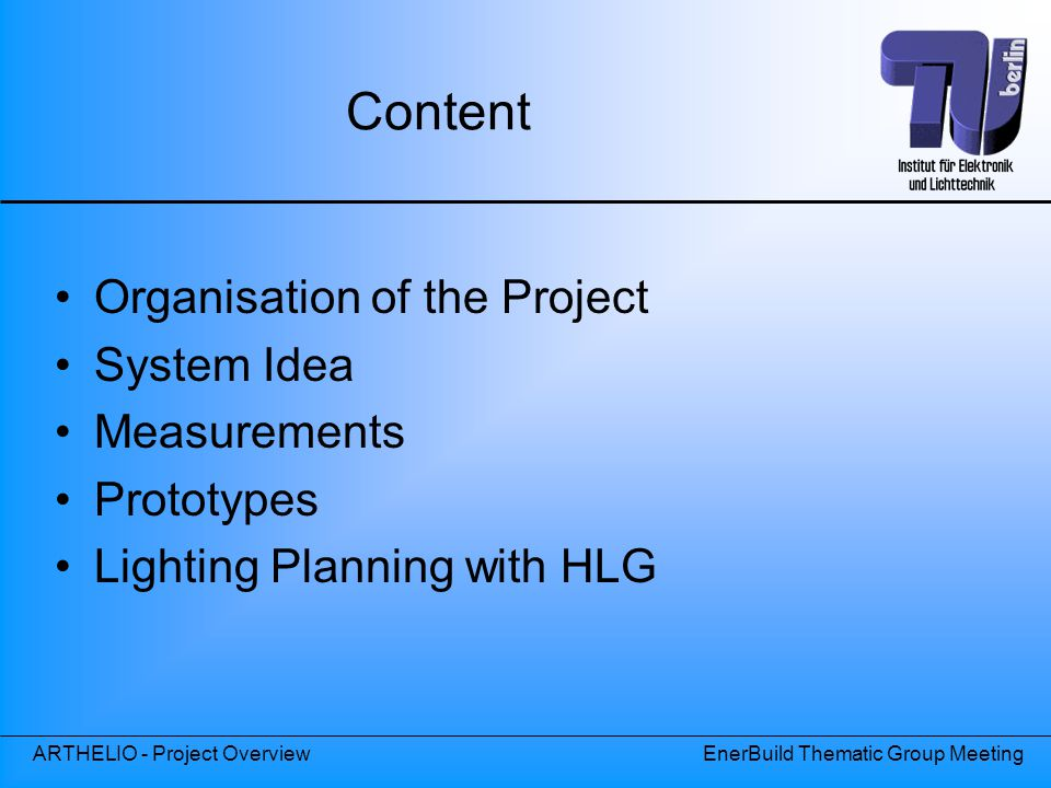 ARTHELIO - Project OverviewEnerBuild Thematic Group Meeting Content Organisation of the Project System Idea Measurements Prototypes Lighting Planning with HLG