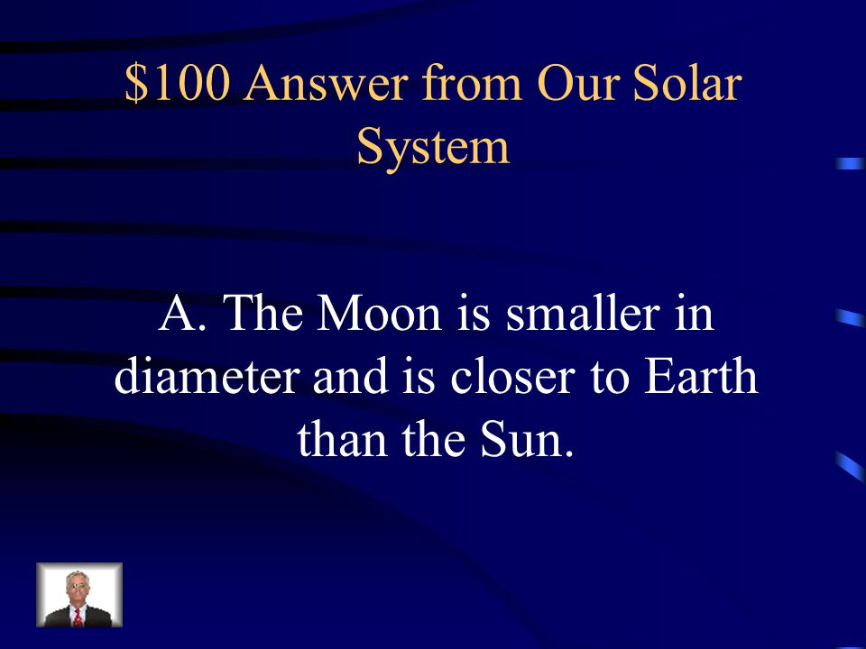 $100 Answer from Our Solar System A.