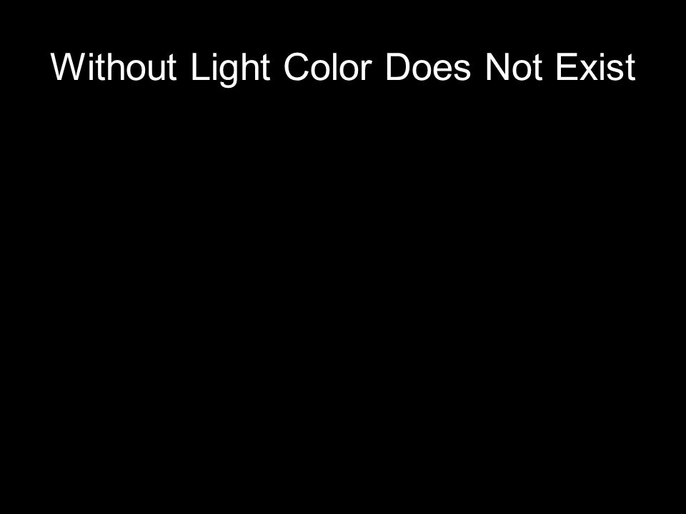 Without Light Color Does Not Exist A yellow object absorbs all lightwaves of all colors, but reflects yellow