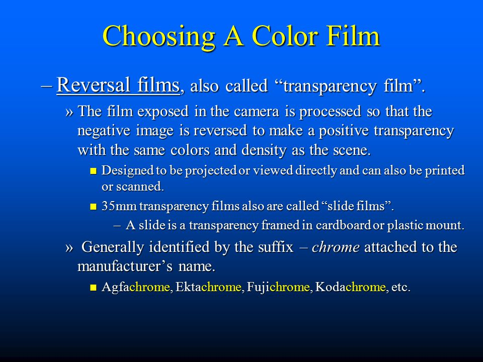 Choosing A Color Film –Reversal films, also called transparency film .