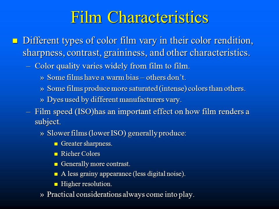 Film Characteristics Different types of color film vary in their color rendition, sharpness, contrast, graininess, and other characteristics.