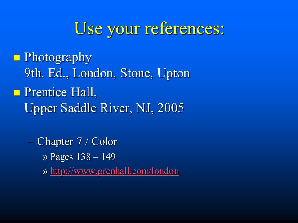Use your references: Photography 9th.Ed., London, Stone, Upton Photography 9th.