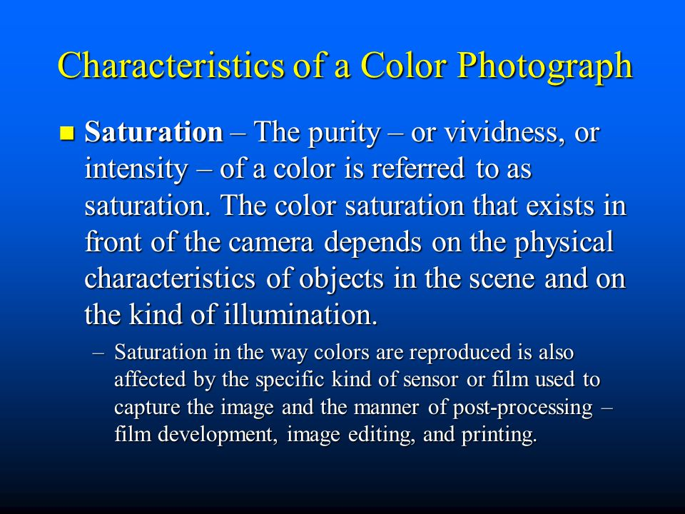 Characteristics of a Color Photograph Saturation – The purity – or vividness, or intensity – of a color is referred to as saturation.