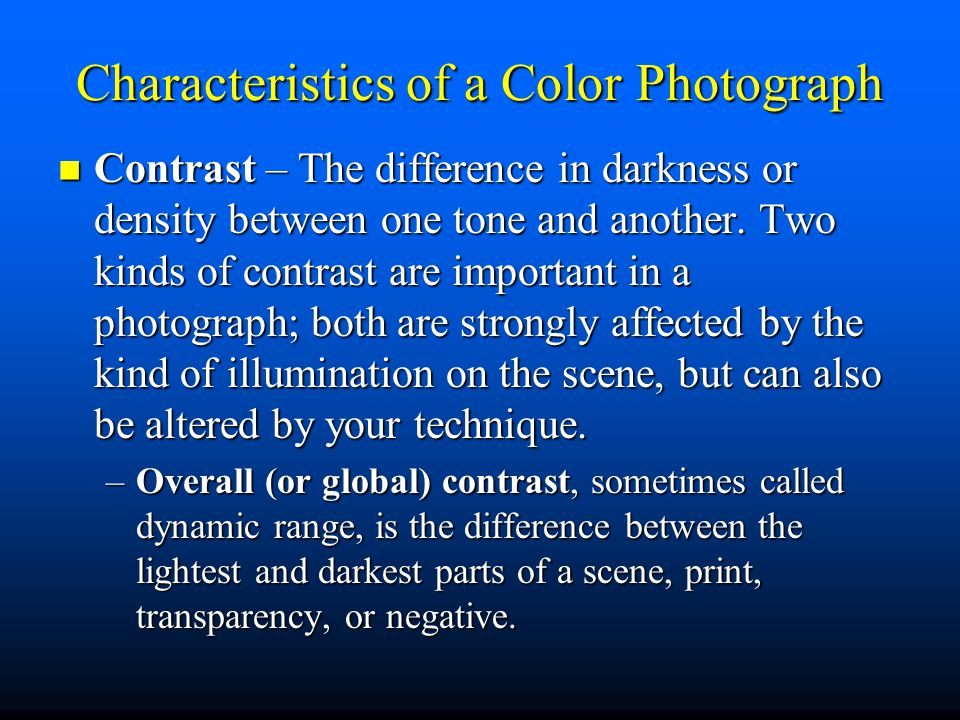 Characteristics of a Color Photograph Contrast – The difference in darkness or density between one tone and another.