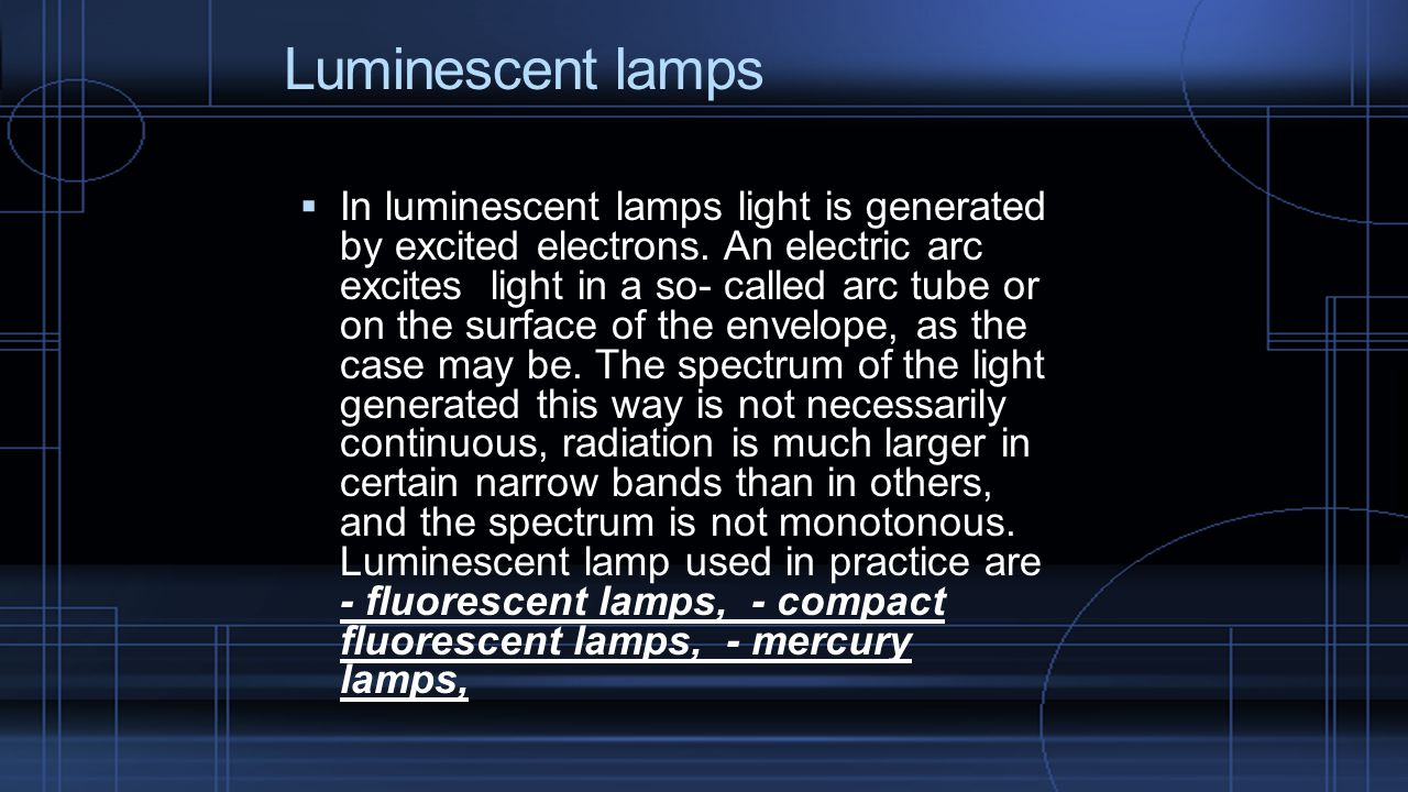 Luminescent lamps  In luminescent lamps light is generated by excited electrons.