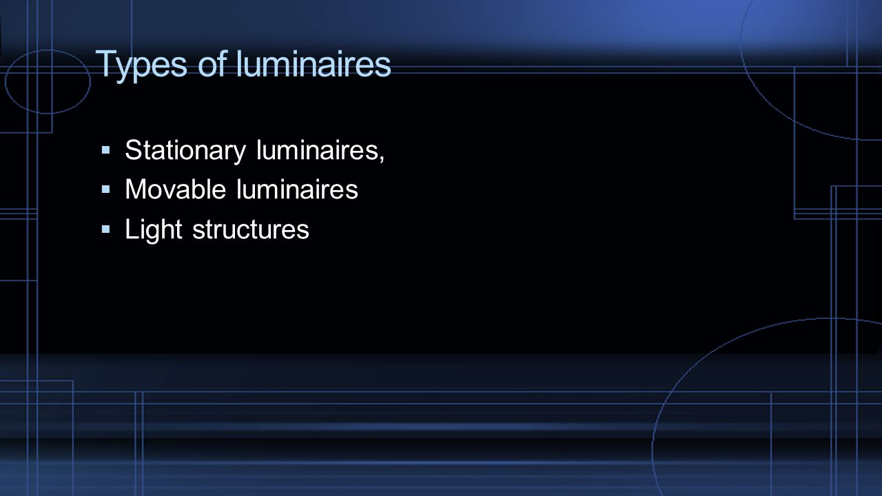 Types of luminaires  Stationary luminaires,  Movable luminaires  Light structures