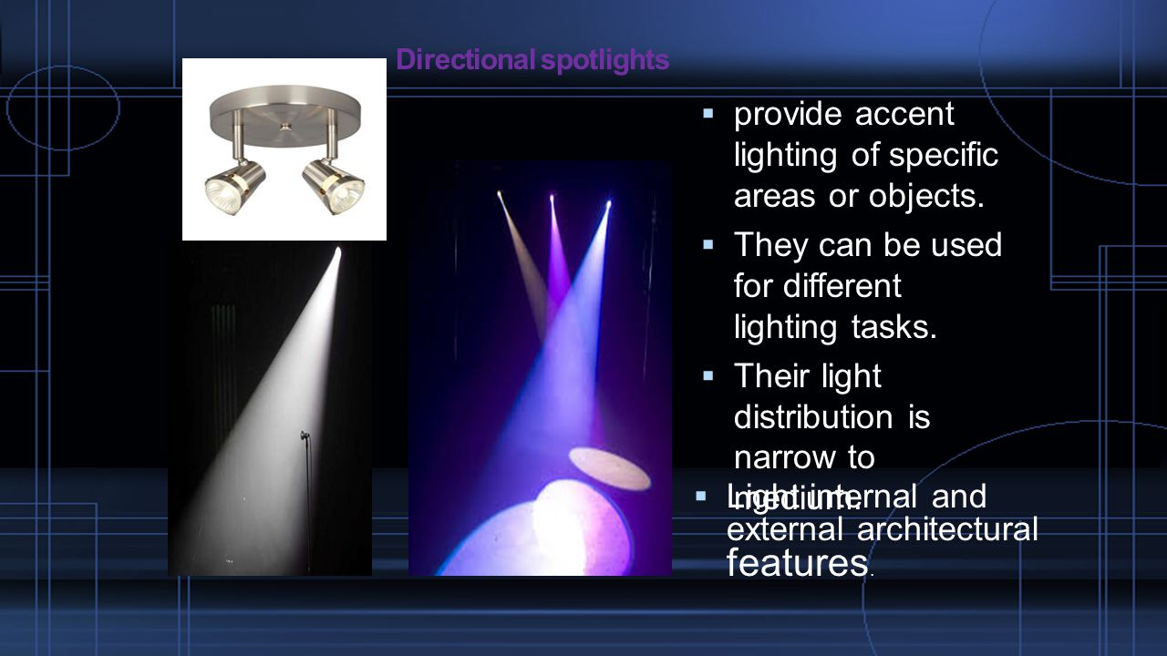 Directional spotlights  Light internal and external architectural features.