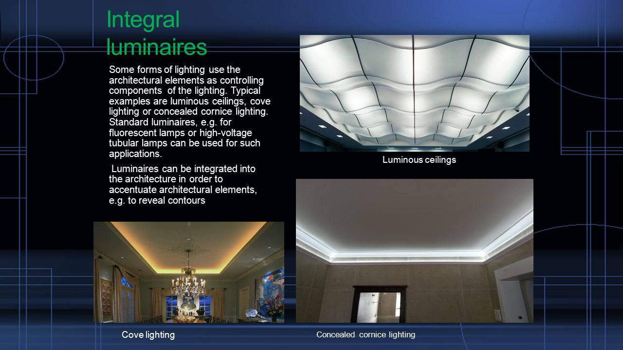 Integral luminaires Some forms of lighting use the architectural elements as controlling components of the lighting.