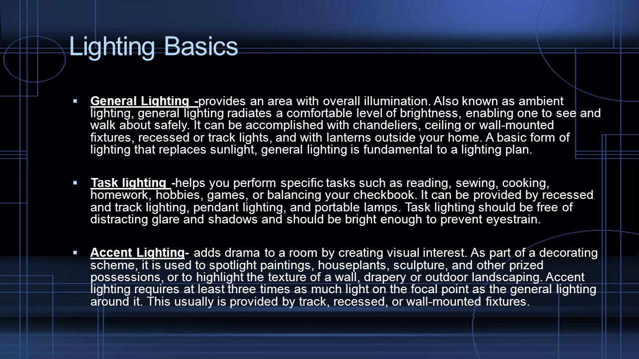 Lighting Basics  General Lighting -provides an area with overall illumination.