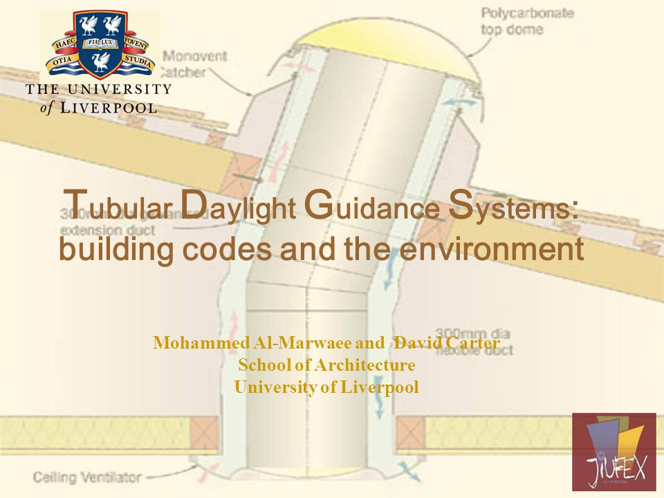 T ubular D aylight G uidance S ystems : building codes and the environment Mohammed Al-Marwaee and David Carter School of Architecture University of Liverpool