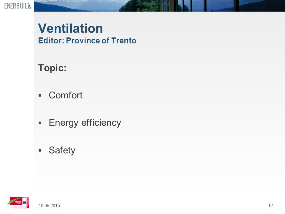 1210.05.2015 Ventilation Editor: Province of Trento Topic:  Comfort  Energy efficiency  Safety