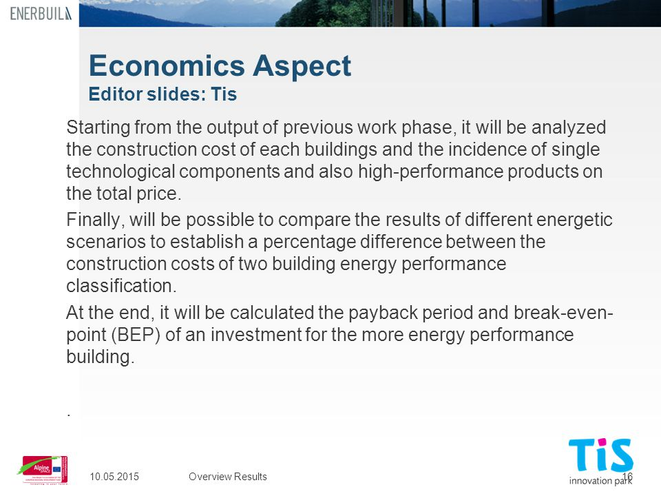 16 Economics Aspect Editor slides: Tis Starting from the output of previous work phase, it will be analyzed the construction cost of each buildings an