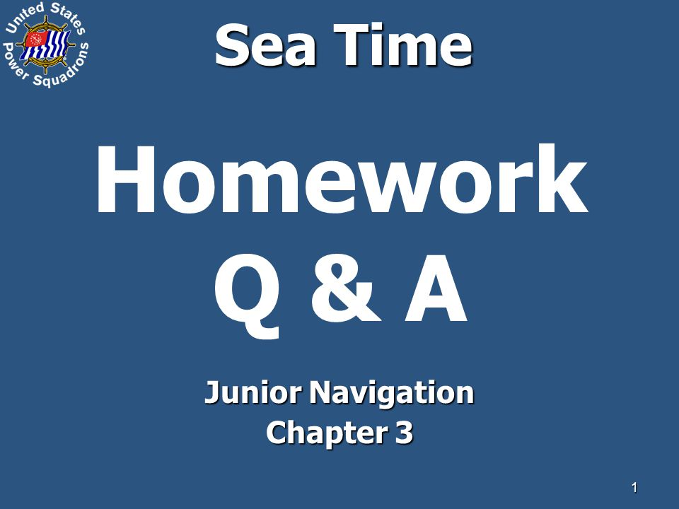 1 Sea Time Homework Q & A Junior Navigation Chapter 3