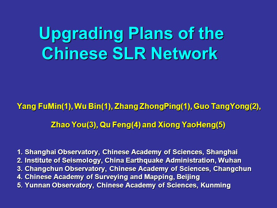 Upgrading Plans of the Chinese SLR Network Upgrading Plans of the Chinese SLR Network Yang FuMin(1), Wu Bin(1), Zhang ZhongPing(1), Guo TangYong(2), Zhao You(3), Qu Feng(4) and Xiong YaoHeng(5) Zhao You(3), Qu Feng(4) and Xiong YaoHeng(5) 1.
