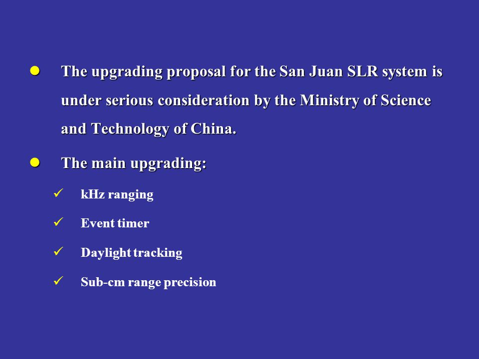 The upgrading proposal for the San Juan SLR system is under serious consideration by the Ministry of Science and Technology of China.