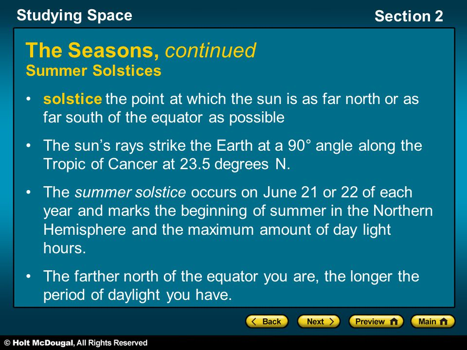 Studying Space Section 2 The Seasons, continued Summer Solstices solstice the point at which the sun is as far north or as far south of the equator as