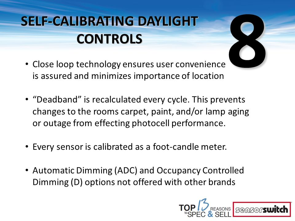 "8 SELF-CALIBRATING DAYLIGHT CONTROLS Close loop technology ensures user convenience is assured and minimizes importance of location ""Deadband"" is reca"