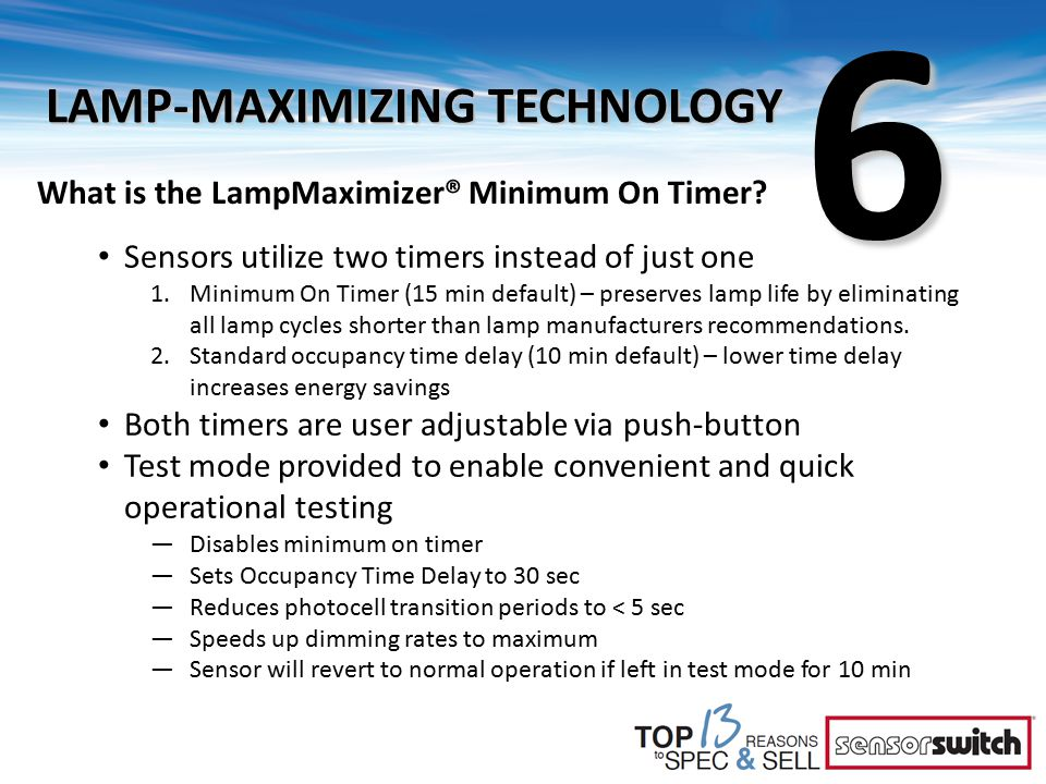 What is the LampMaximizer® Minimum On Timer? Sensors utilize two timers instead of just one 1.Minimum On Timer (15 min default) – preserves lamp life