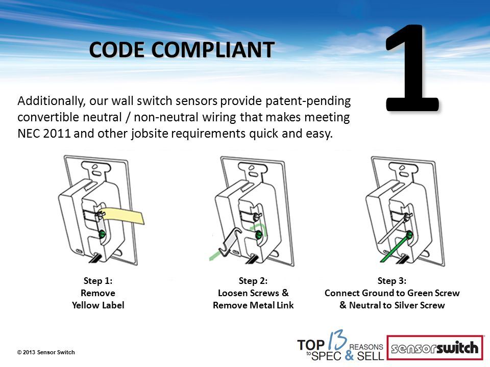 1 CODE COMPLIANT Additionally, our wall switch sensors provide patent-pending convertible neutral / non-neutral wiring that makes meeting NEC 2011 and