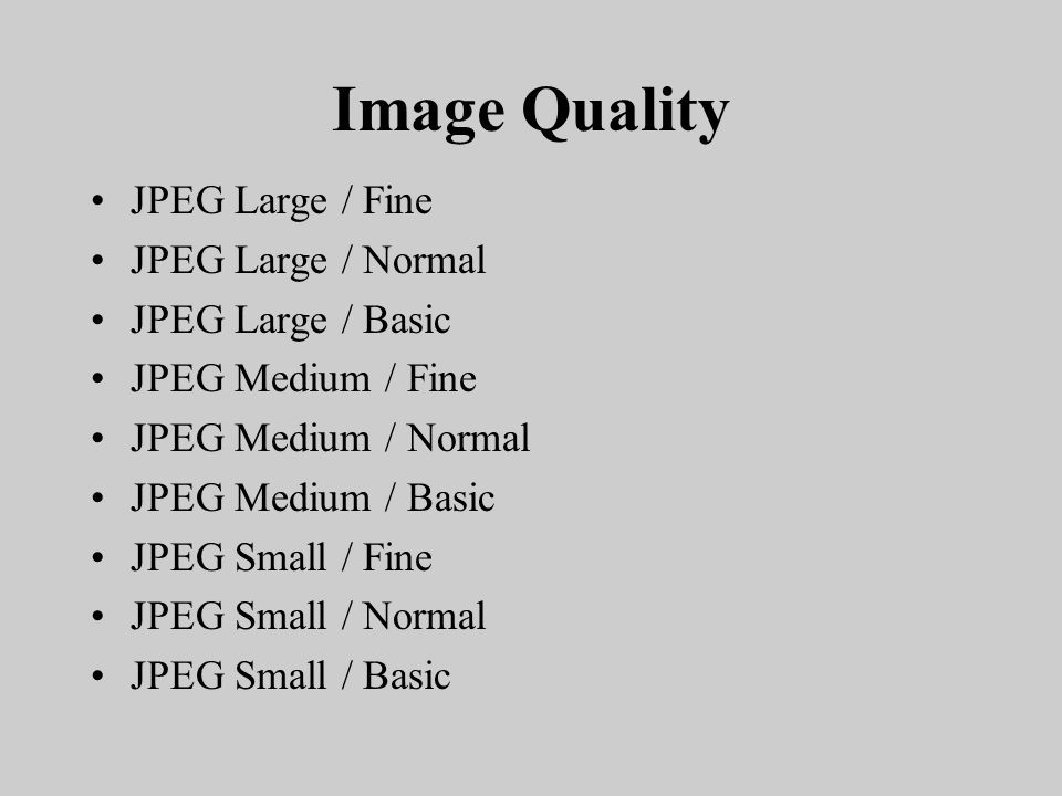 Image Quality JPEG Large / Fine JPEG Large / Normal JPEG Large / Basic JPEG Medium / Fine JPEG Medium / Normal JPEG Medium / Basic JPEG Small / Fine JPEG Small / Normal JPEG Small / Basic