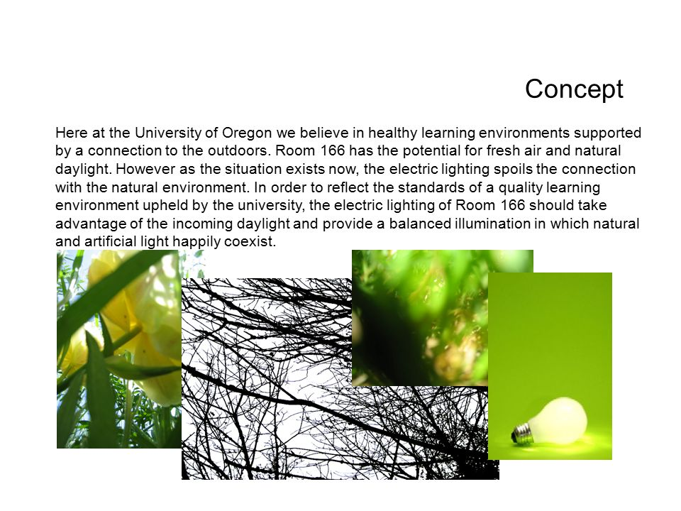 Concept Here at the University of Oregon we believe in healthy learning environments supported by a connection to the outdoors. Room 166 has the poten