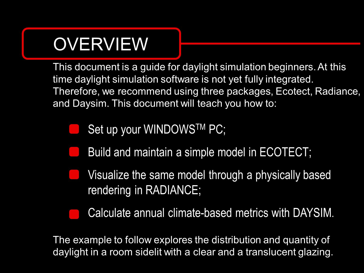 SET-UP ECOTECT RADIANCE DAYSIM INDEX It is recommended that you work through the four sections in the order provided.