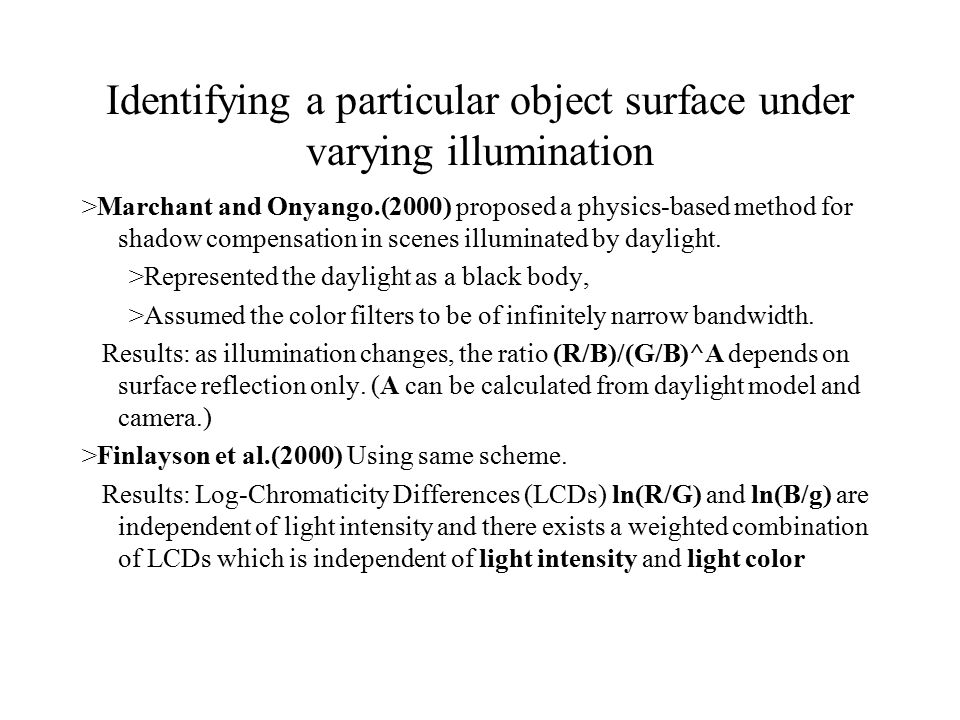>Marchant and Onyango.(2000) proposed a physics-based method for shadow compensation in scenes illuminated by daylight.