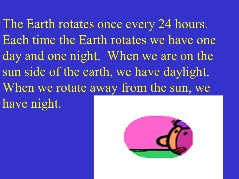 The moon rotates around the Earth.