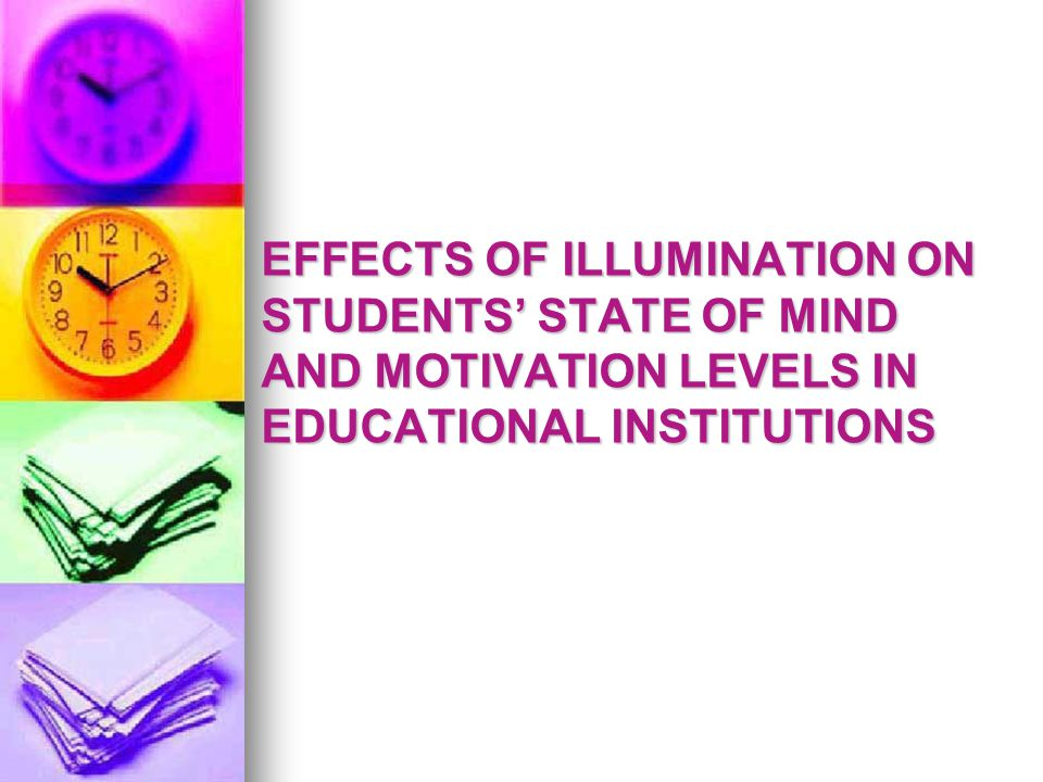 EFFECTS OF ILLUMINATION ON STUDENTS' STATE OF MIND AND MOTIVATION LEVELS IN EDUCATIONAL INSTITUTIONS