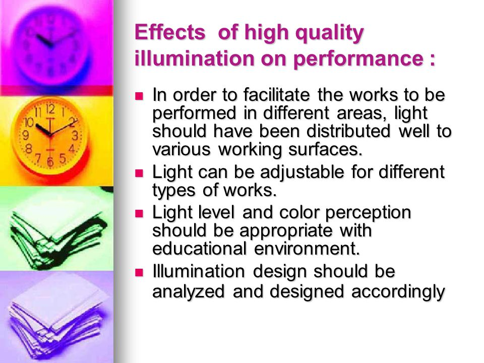 Effects of high quality illumination on performance : In order to facilitate the works to be performed in different areas, light should have been distributed well to various working surfaces.