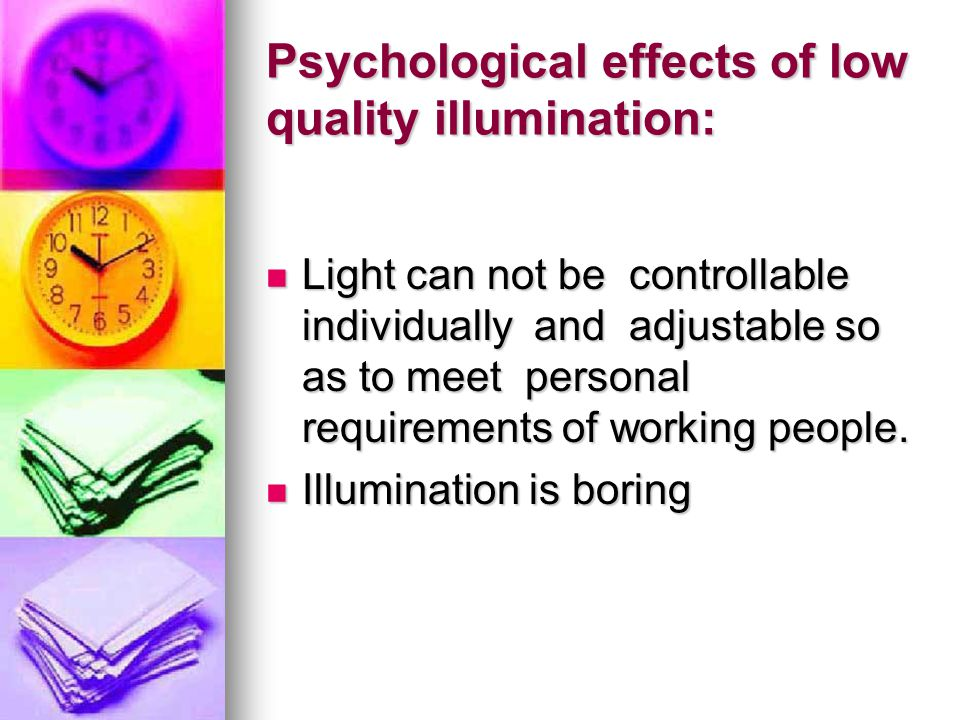 Psychological effects of low quality illumination: Light can not be controllable individually and adjustable so as to meet personal requirements of working people.