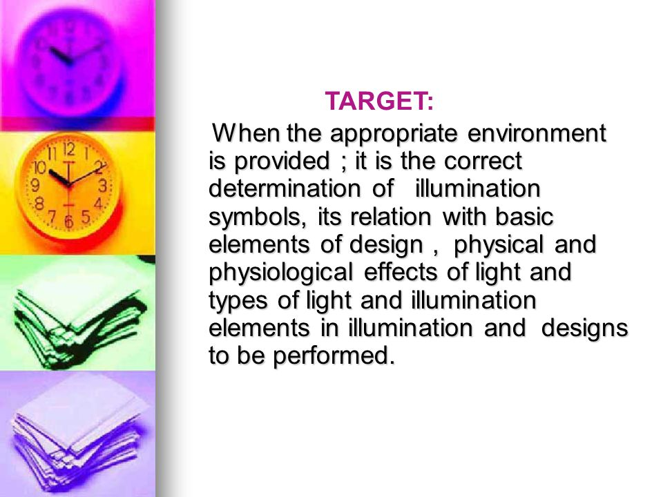 When the appropriate environment is provided ; it is the correct determination of illumination symbols, its relation with basic elements of design, physical and physiological effects of light and types of light and illumination elements in illumination and designs to be performed.