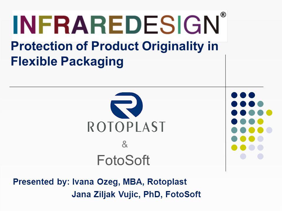 FotoSoft Presented by: Ivana Ozeg, MBA, Rotoplast Jana Ziljak Vujic, PhD, FotoSoft Protection of Product Originality in Flexible Packaging &