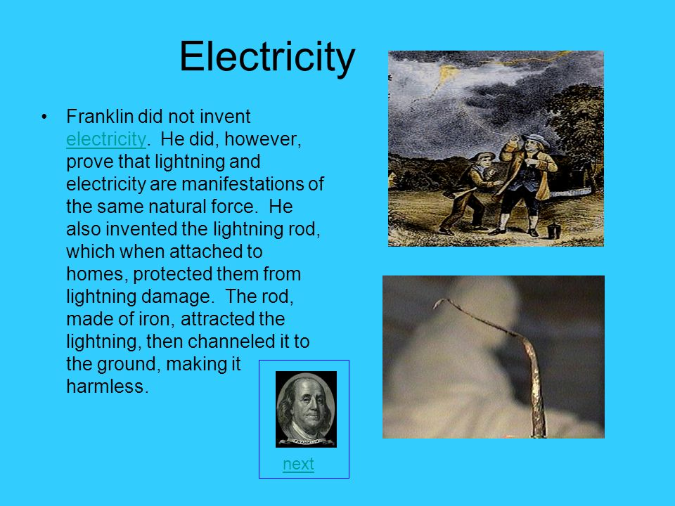 Electricity Franklin did not invent electricity.