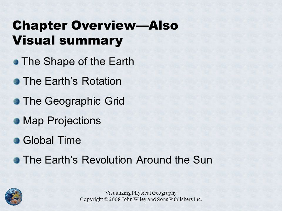 Visualizing Physical Geography Copyright © 2008 John Wiley and Sons Publishers Inc. Chapter Overview—Also Visual summary The Shape of the Earth The Ea
