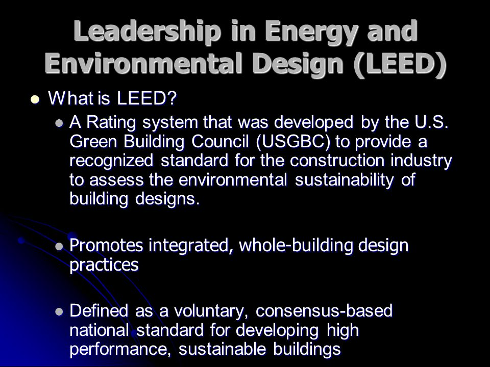 Leadership in Energy and Environmental Design (LEED) What is LEED.