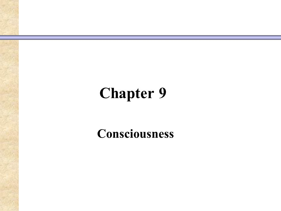 Chapter 9 Consciousness