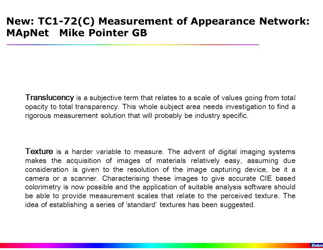 New: TC1-72(C) Measurement of Appearance Network: MApNet Mike Pointer GB Translucency is a subjective term that relates to a scale of values going from total opacity to total transparency.