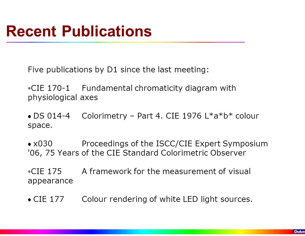 Five publications by D1 since the last meeting:  CIE 170-1Fundamental chromaticity diagram with physiological axes DS 014-4Colorimetry – Part 4.