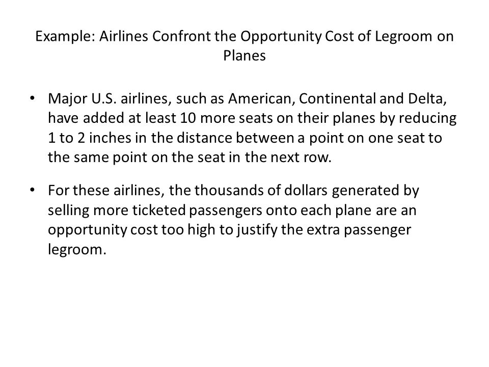 Example: Airlines Confront the Opportunity Cost of Legroom on Planes Major U.S.