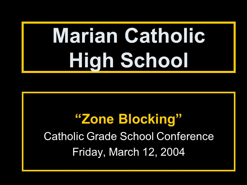 Marian Catholic High School Zone Blocking Catholic Grade School Conference Friday, March 12, 2004