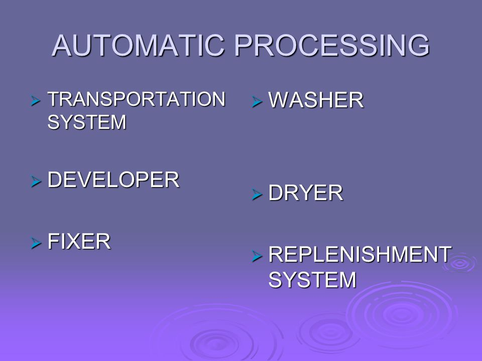 AUTOMATIC PROCESSING  TRANSPORTATION SYSTEM  DEVELOPER  FIXER  WASHER  DRYER  REPLENISHMENT SYSTEM