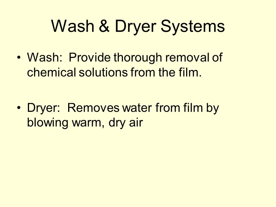 Wash & Dryer Systems Wash: Provide thorough removal of chemical solutions from the film.