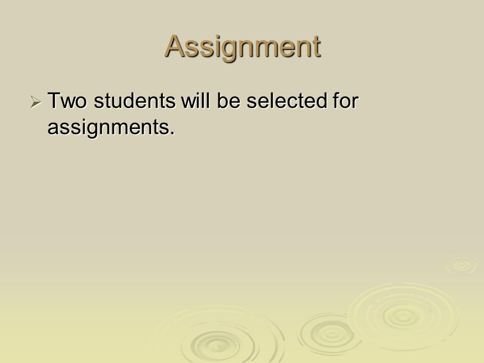 Assignment  Two students will be selected for assignments.