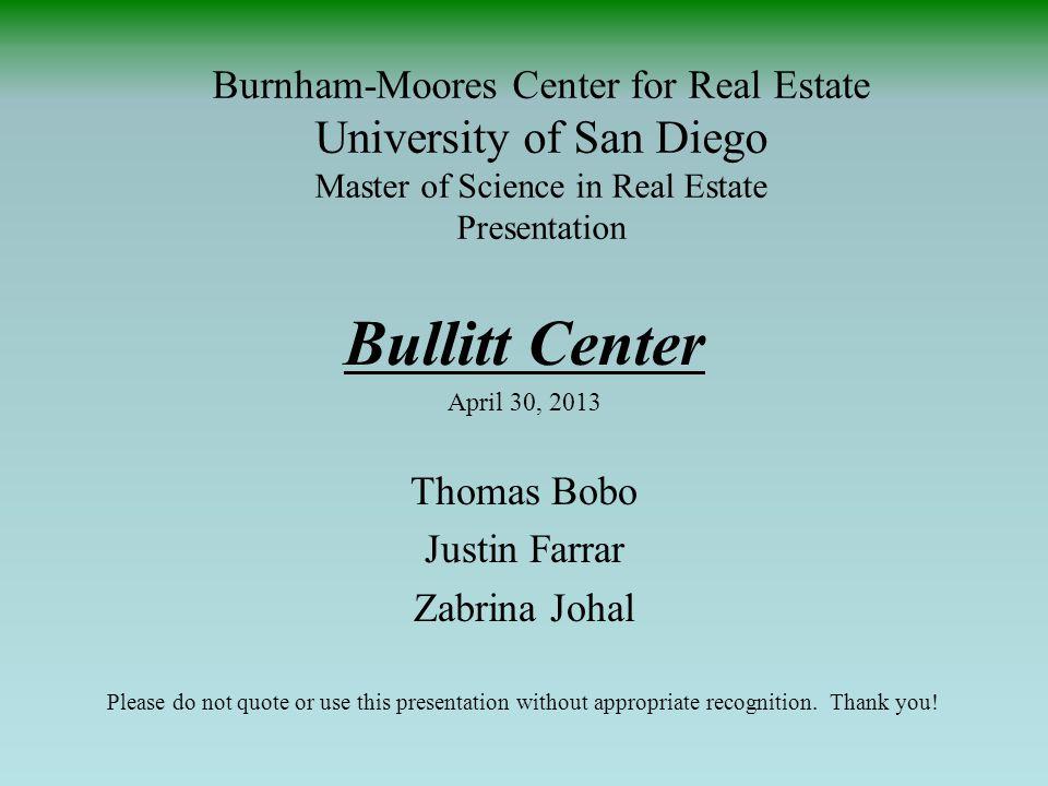 Burnham-Moores Center for Real Estate University of San Diego Master of Science in Real Estate Presentation Bullitt Center April 30, 2013 Thomas Bobo