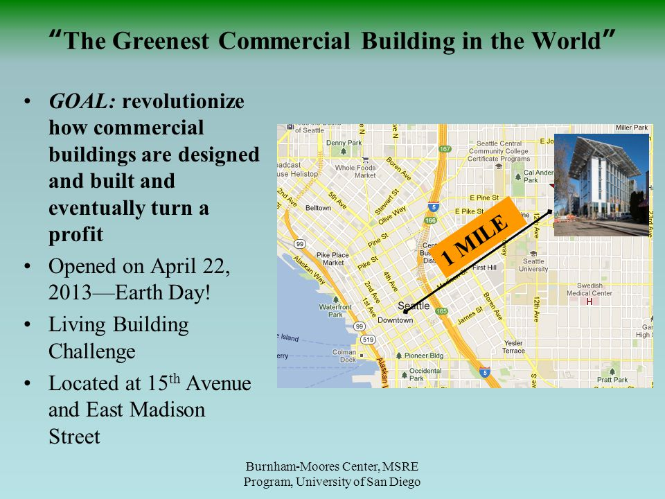 GOAL: revolutionize how commercial buildings are designed and built and eventually turn a profit Opened on April 22, 2013—Earth Day! Living Building C