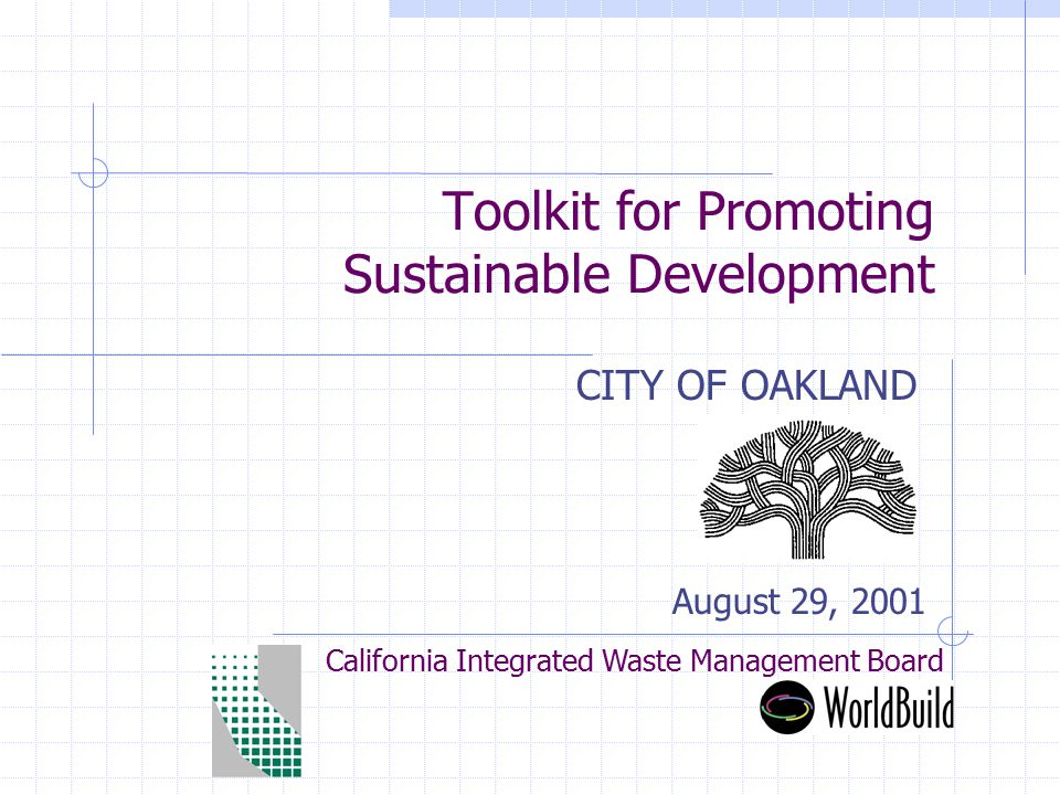 Toolkit for Promoting Sustainable Development CITY OF OAKLAND California Integrated Waste Management Board August 29, 2001