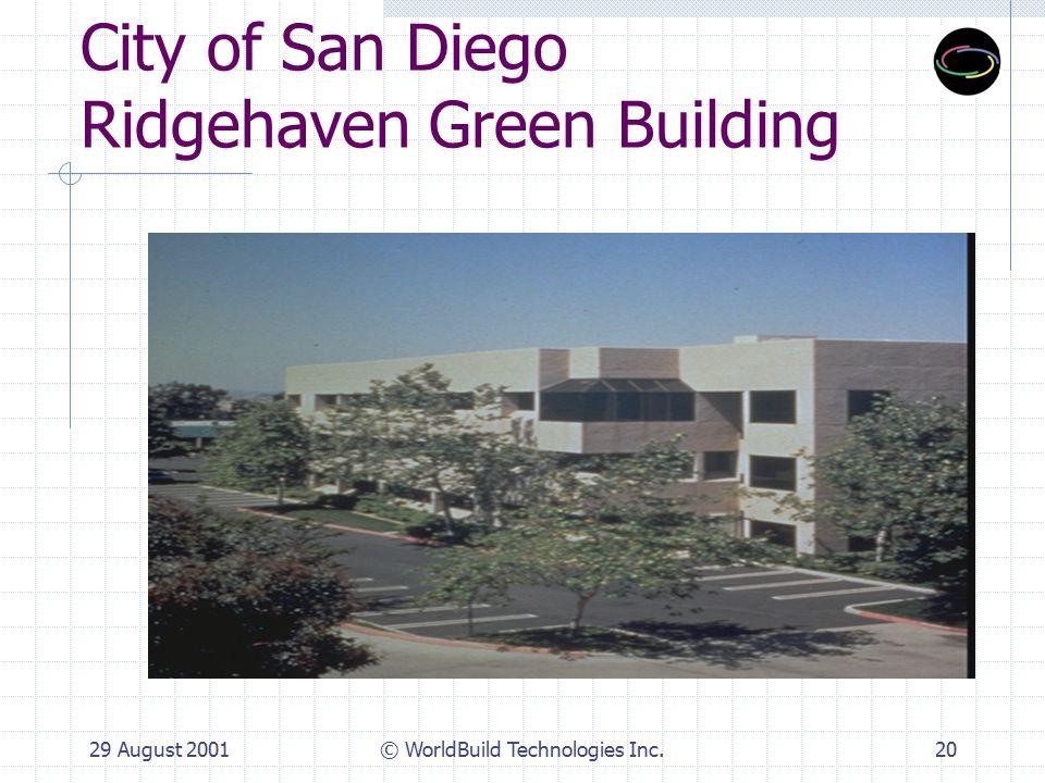 29 August 2001© WorldBuild Technologies Inc.20 City of San Diego Ridgehaven Green Building